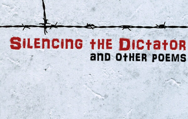 Silencing the Dictator (and other poems) – 2014